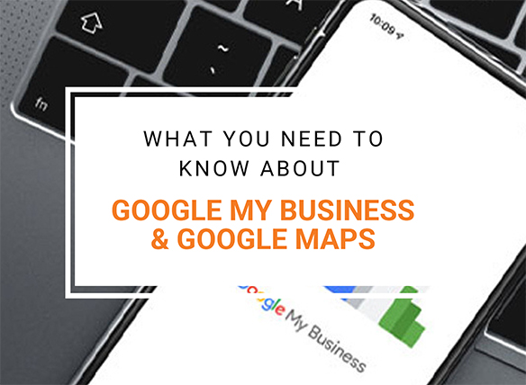 What you need to know about Google My Business & Google Maps